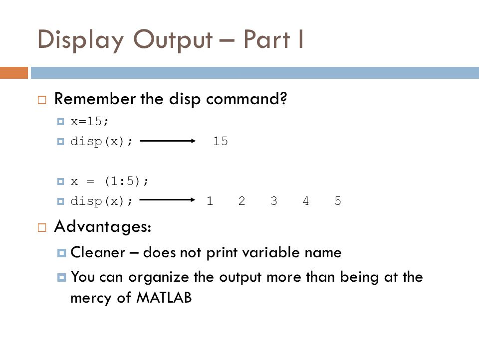 Display Output – Part I  Remember the disp command.