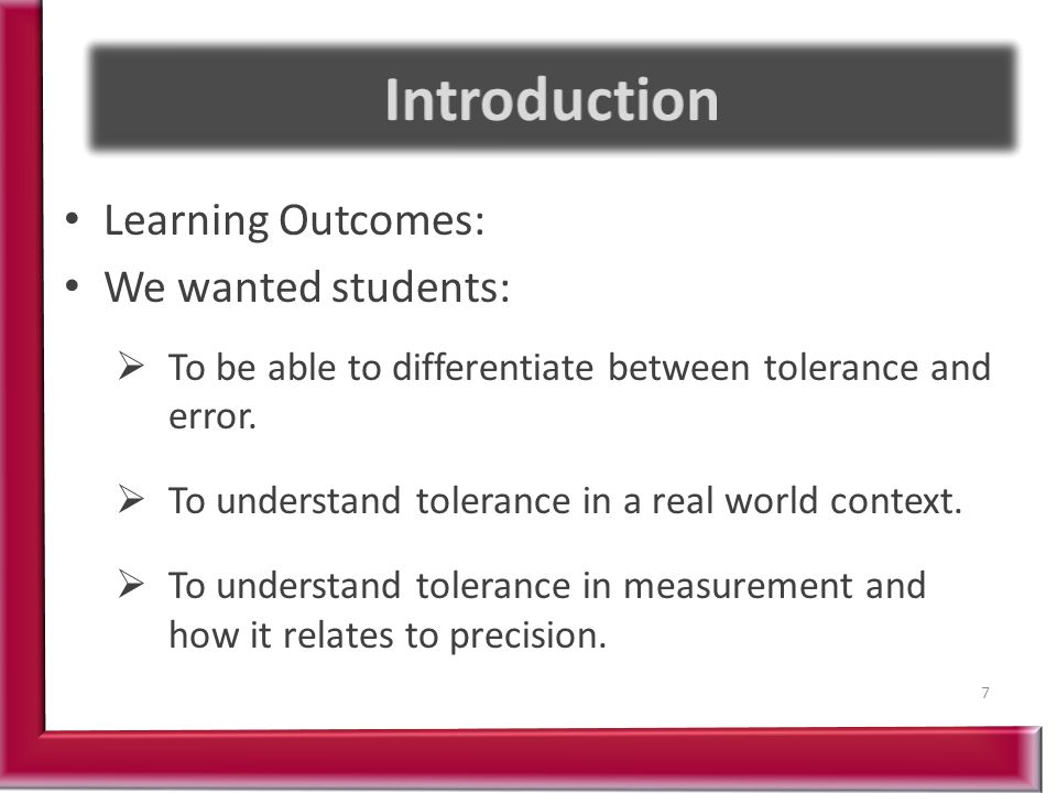 Learning Outcomes: We wanted students:  To be able to differentiate between tolerance and error.