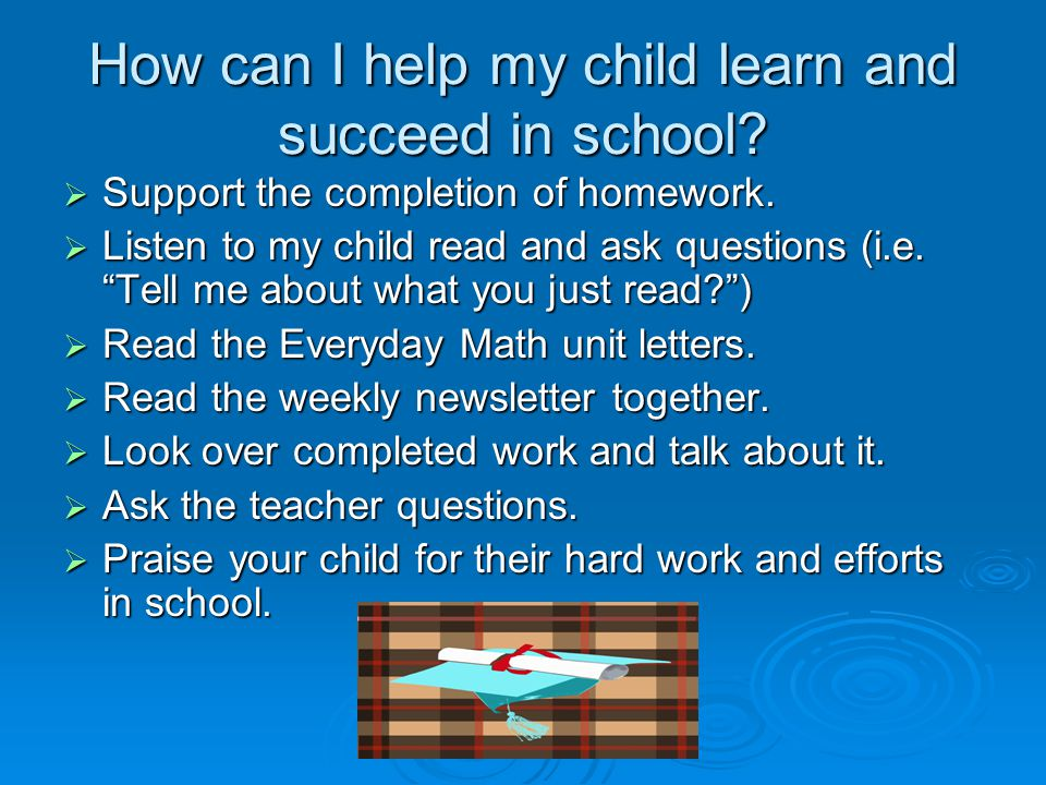 How can I help my child learn and succeed in school.