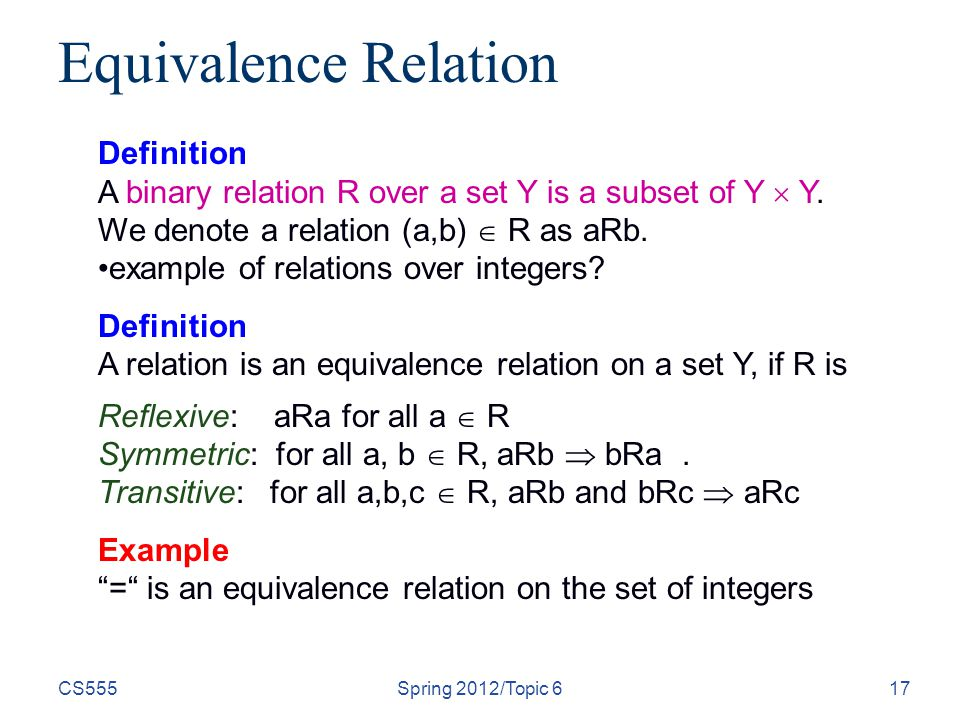 CS555Spring 2012/Topic 617 Equivalence Relation Definition A binary relation R over a set Y is a subset of Y  Y.