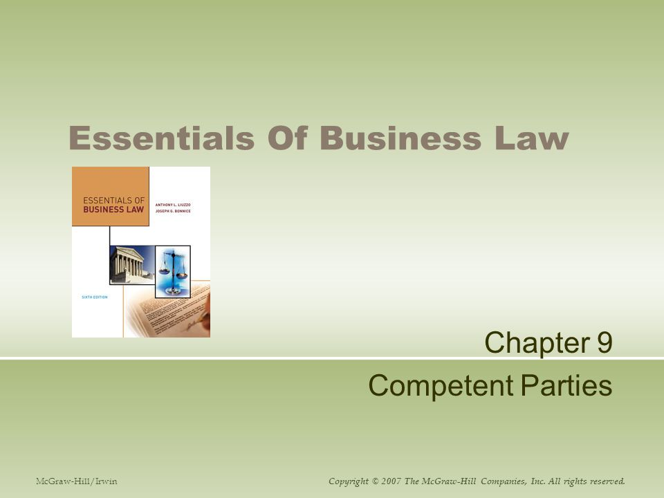 Essentials Of Business Law Chapter 9 Competent Parties McGraw-Hill/Irwin Copyright © 2007 The McGraw-Hill Companies, Inc.