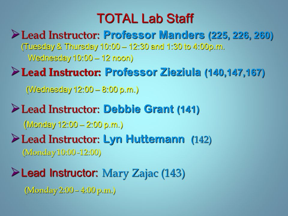 TOTAL Lab Staff  Lead Instructor: Professor Manders (225, 226, 260) (Tuesday & Thursday 10:00 – 12:30 and 1:30 to 4:00p.m.