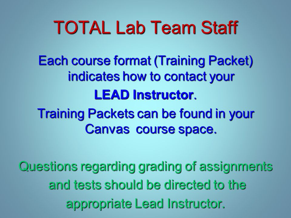 TOTAL Lab Team Staff Each course format (Training Packet) indicates how to contact your LEAD Instructor.