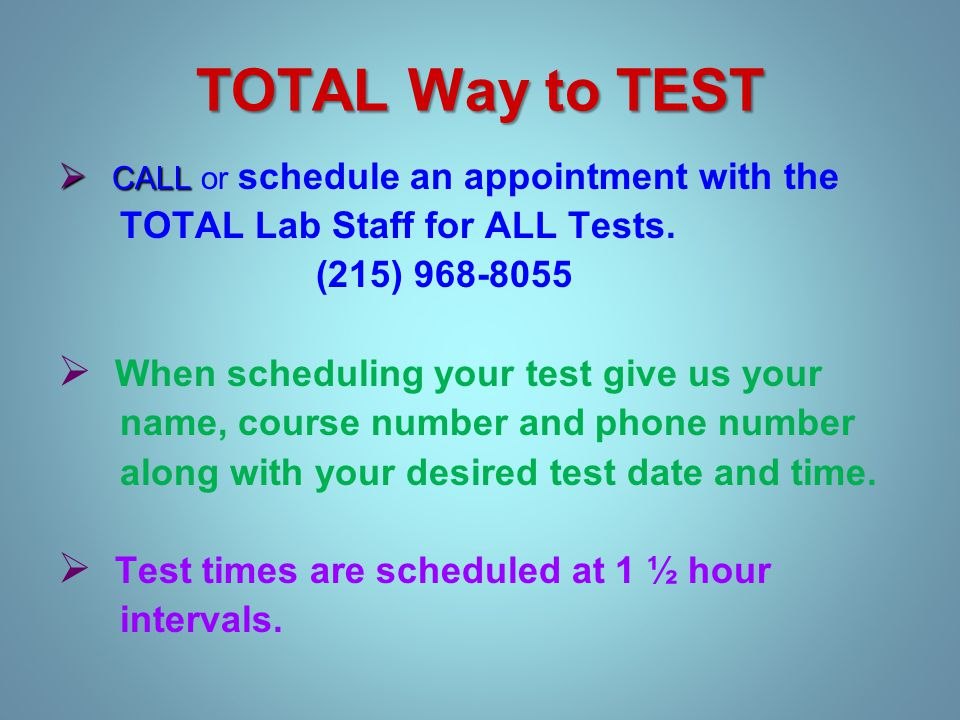 TOTAL Way to TEST  CALL  CALL or schedule an appointment with the TOTAL Lab Staff for ALL Tests.
