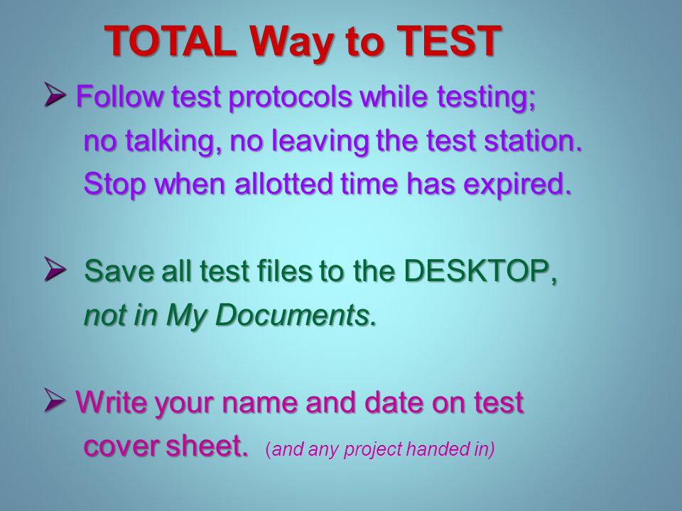  Follow test protocols while testing; no talking, no leaving the test station.