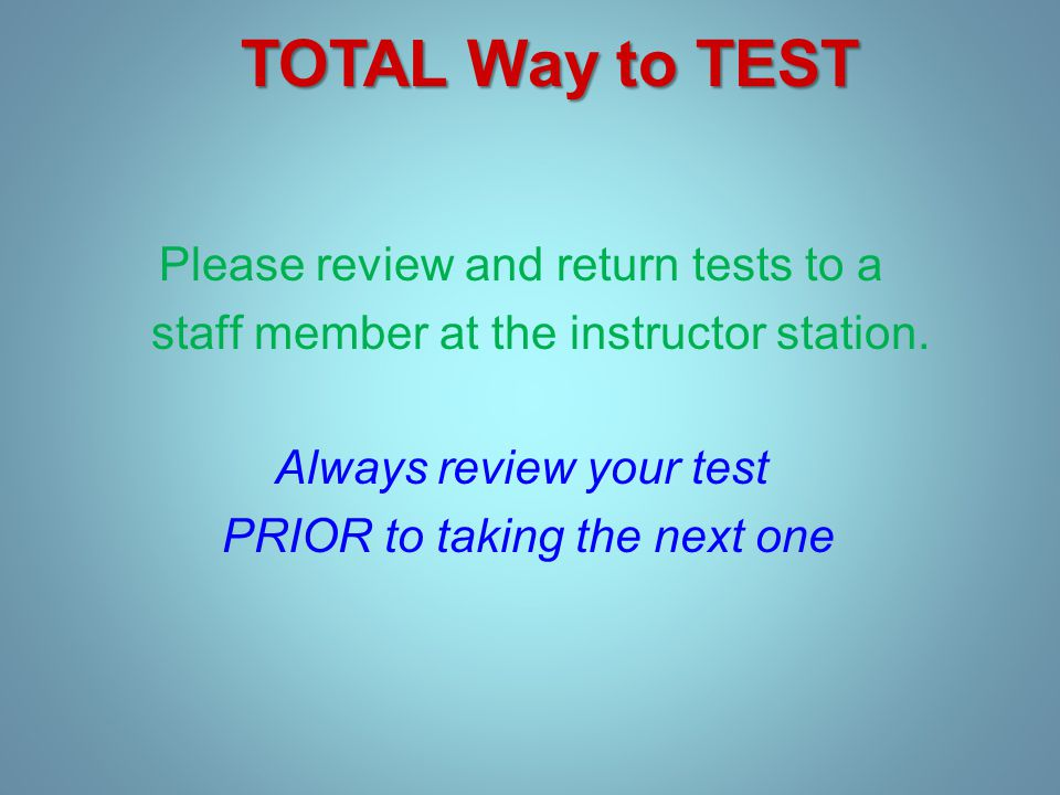 Please review and return tests to a staff member at the instructor station.