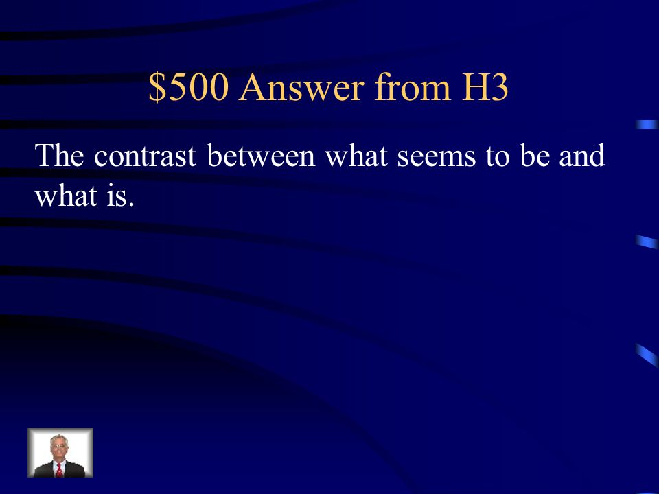 $500 Question from H3 Define the term irony.
