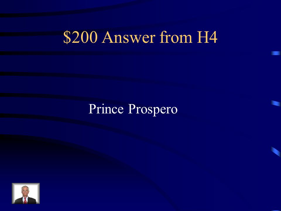 $200 Question from H4 Hides from the Red Death, likes the bizarre, and name means prosperity.