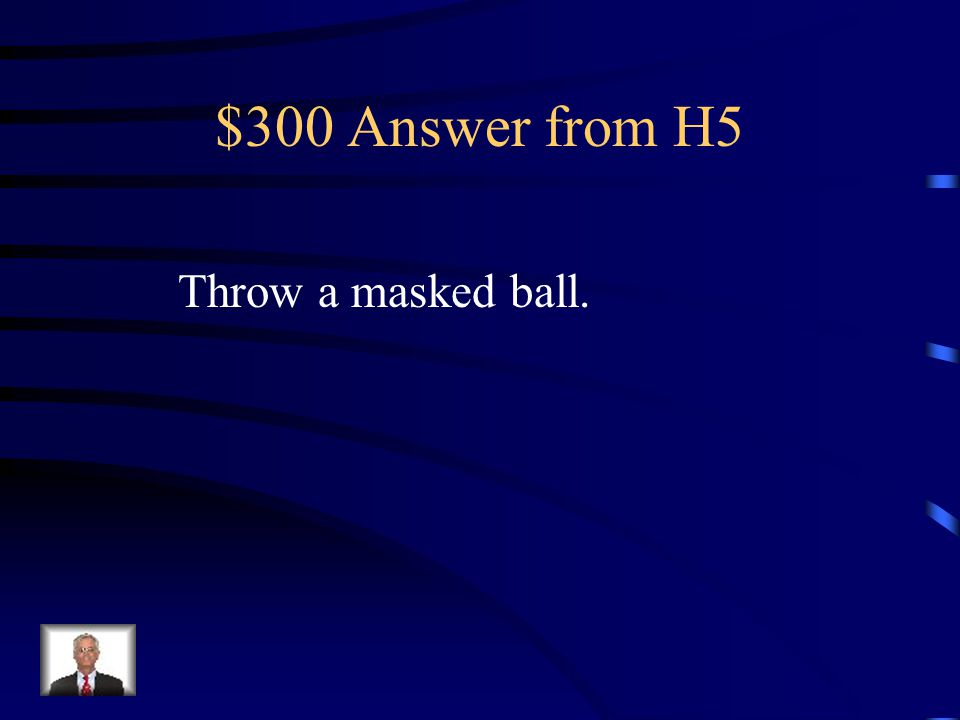 $300 Question from H5 What do Prospero and his friends due after 5 months of seclusion
