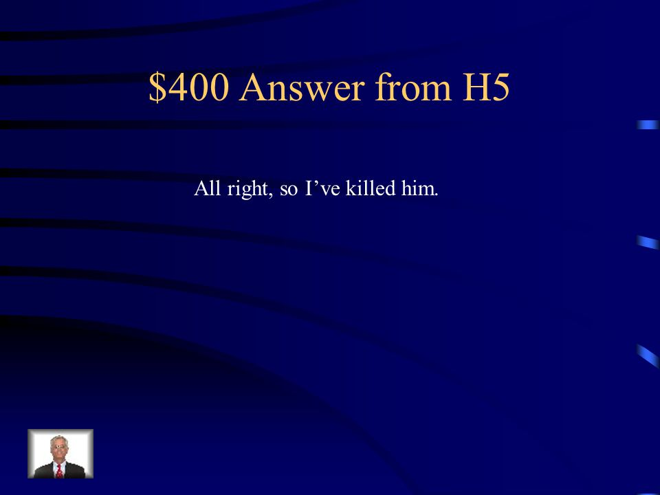 $400 Question from H5 What does Mary say after killing Patrick