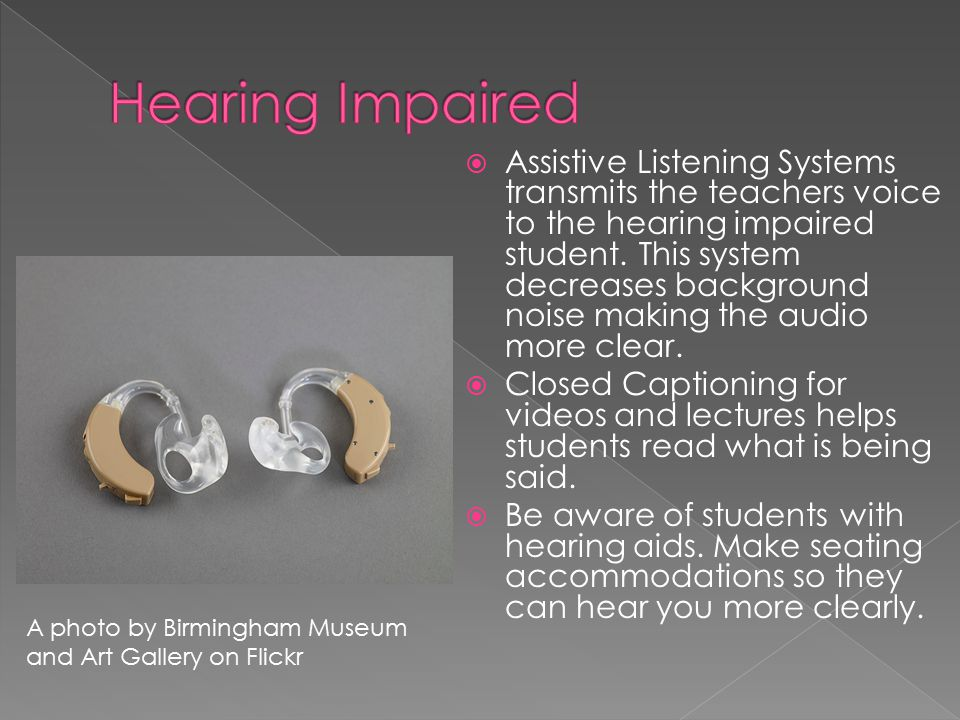  Assistive Listening Systems transmits the teachers voice to the hearing impaired student.