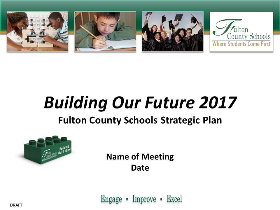 DRAFT Building Our Future 2017 Fulton County Schools Strategic Plan Name of Meeting Date