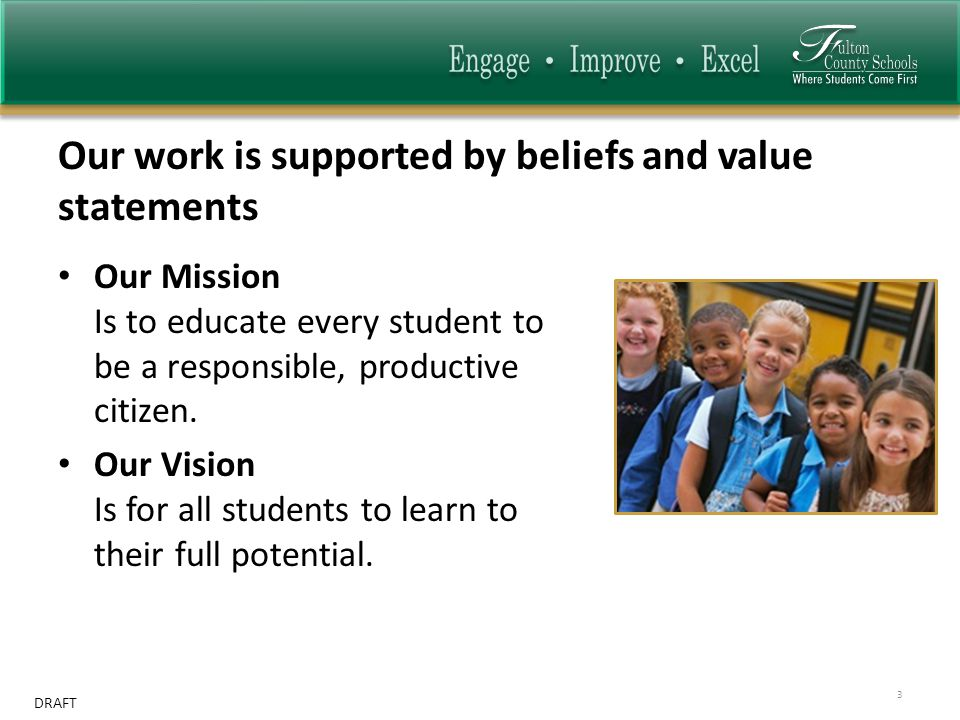 DRAFT Our work is supported by beliefs and value statements Our Mission Is to educate every student to be a responsible, productive citizen.