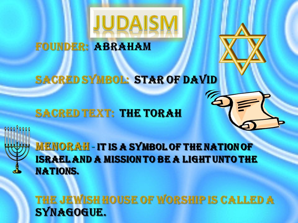  First major monotheistic religion  Holy Text- the Torah, the first five books of the Hebrew Bible.