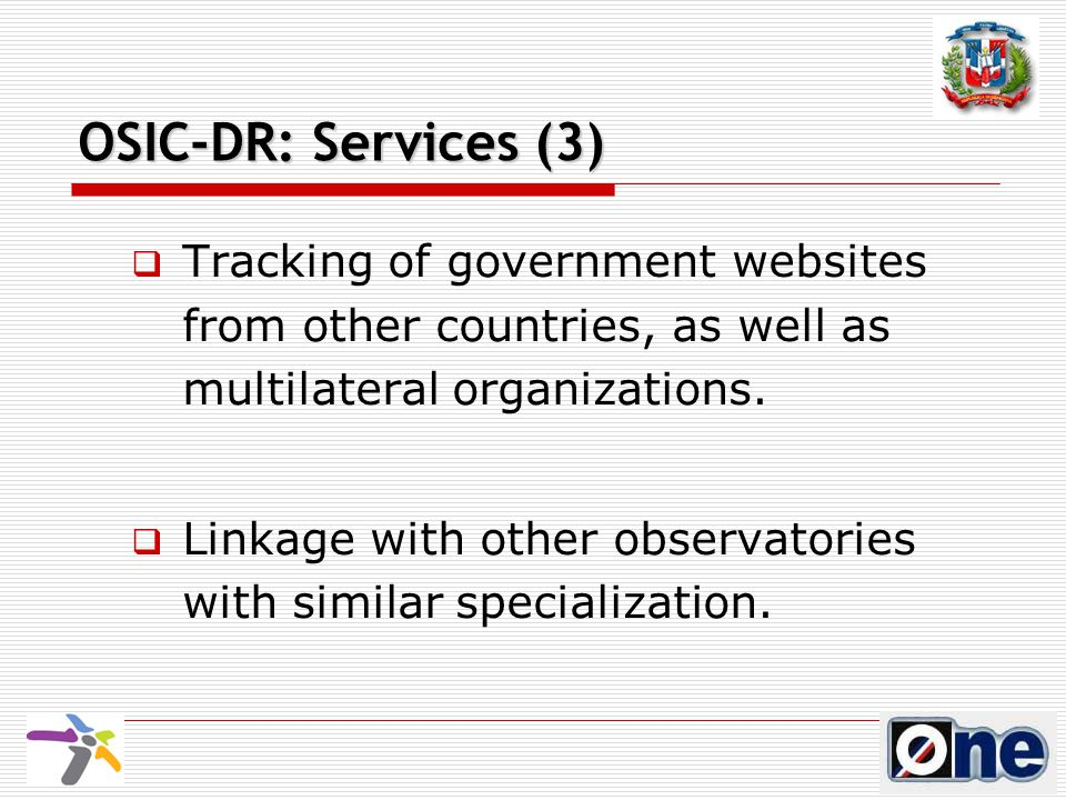 OSIC-DR: Services (3)  Tracking of government websites from other countries, as well as multilateral organizations.
