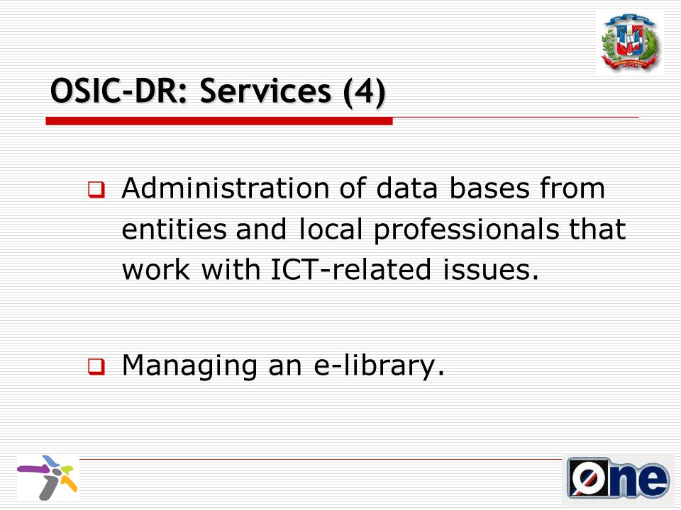 OSIC-DR: Services (4)  Administration of data bases from entities and local professionals that work with ICT-related issues.