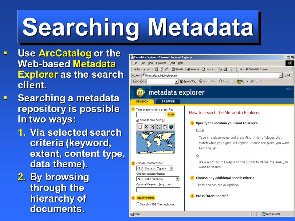 Searching Metadata  Use ArcCatalog or the Web-based Metadata Explorer as the search client.