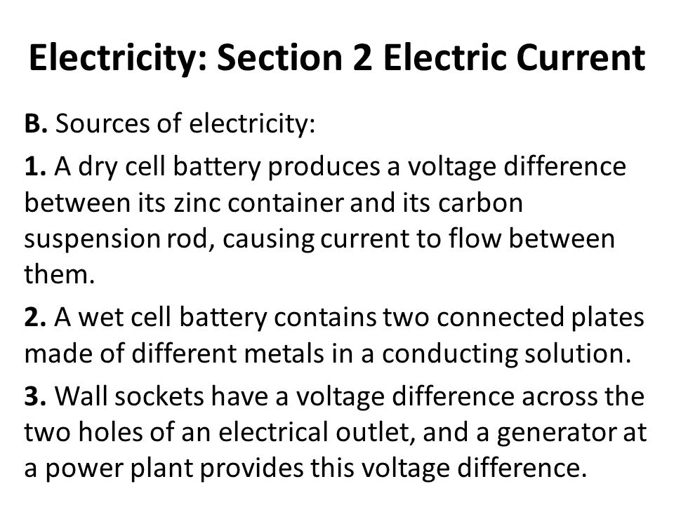Electricity: Section 2 Electric Current B. Sources of electricity: 1.