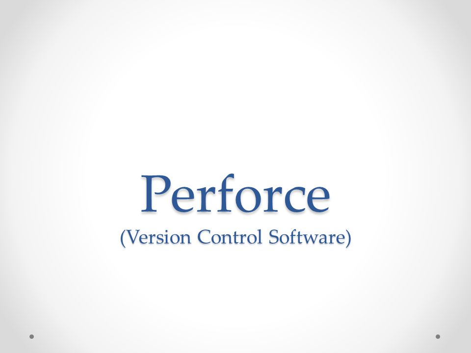 Perforce (Version Control Software)  Perforce is an