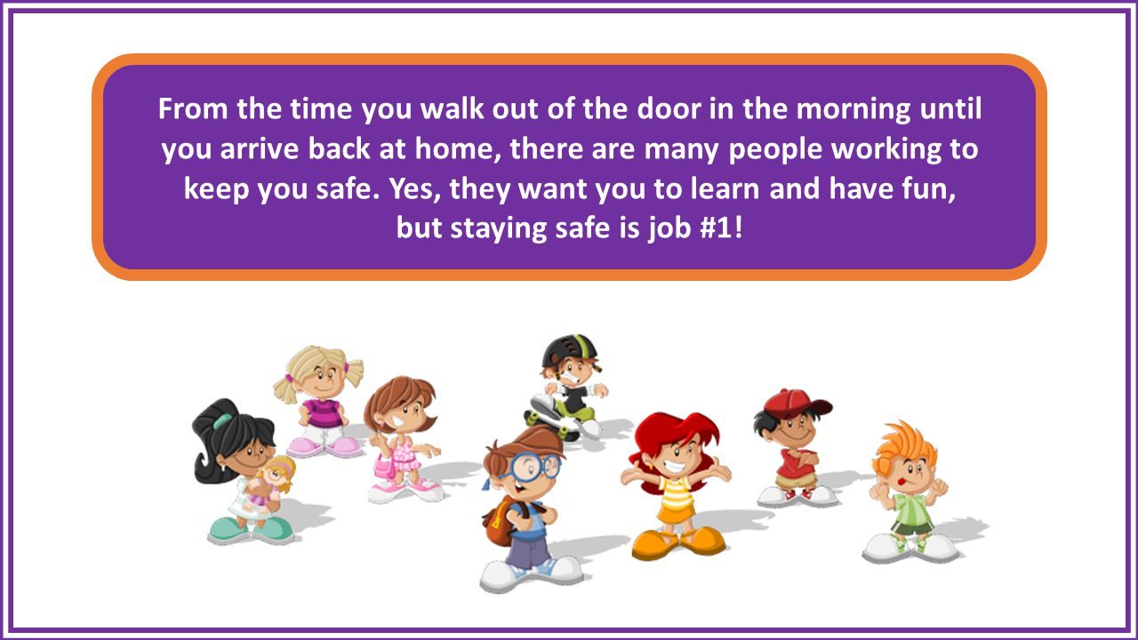 From the time you walk out of the door in the morning until you arrive back at home, there are many people working to keep you safe.