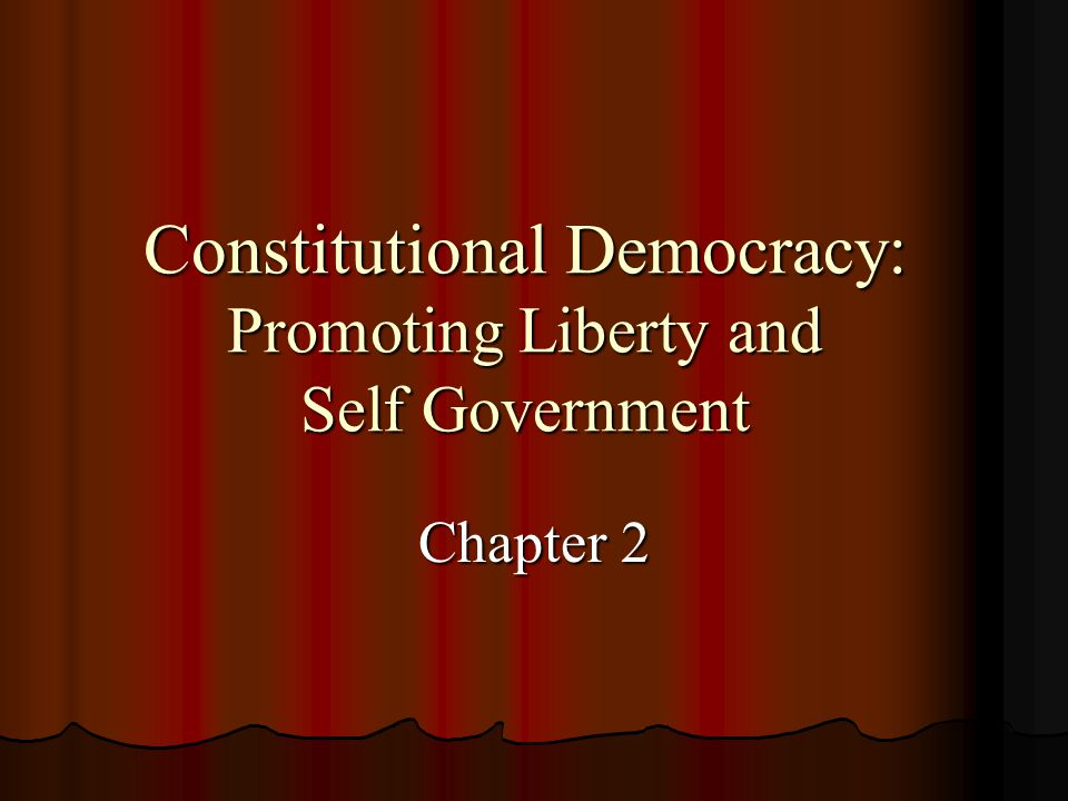 Constitutional Democracy: Promoting Liberty and Self Government Chapter 2