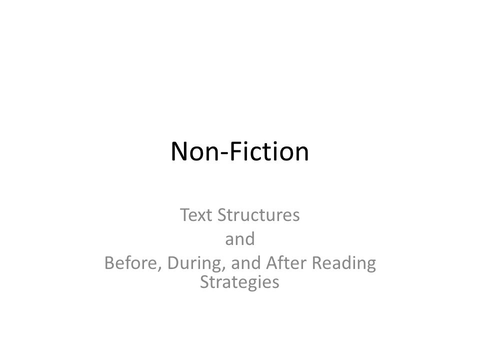 Non-Fiction Text Structures and Before, During, and After Reading Strategies