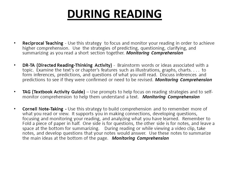 DURING READING Reciprocal Teaching - Use this strategy to focus and monitor your reading in order to achieve higher comprehension.
