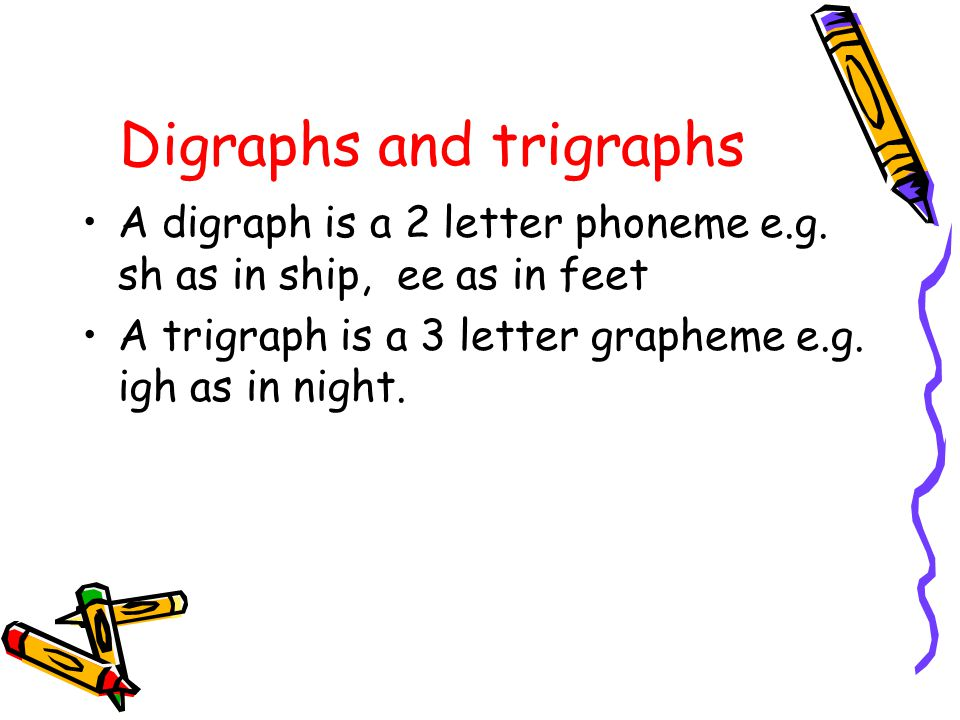 Digraphs and trigraphs A digraph is a 2 letter phoneme e.g.