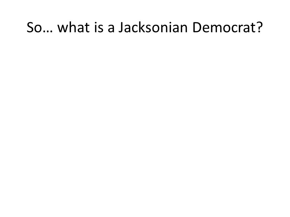 So… what is a Jacksonian Democrat