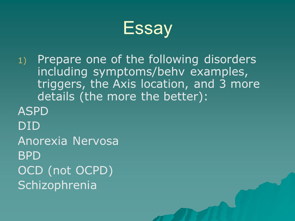 High School Vs College Essay Compare And Contrast  Essay  Prepare One Of The Following Disorders Including Symptomsbehv  Examples Triggers The Axis Location And  More Details The More The  Better  Proposal Essay Ideas also Science Essay Topics Psychopathology  Most Psychological Disorders Are Extreme  Good Health Essay