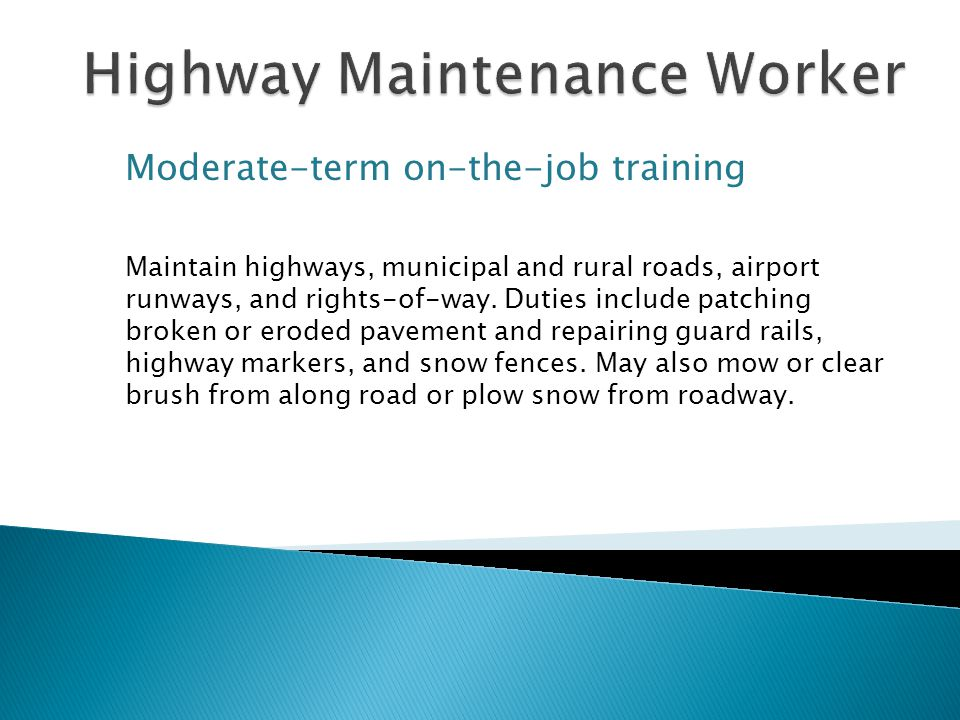 Moderate-term on-the-job training Maintain highways, municipal and rural roads, airport runways, and rights-of-way.