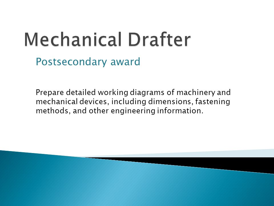Postsecondary award Prepare detailed working diagrams of machinery and mechanical devices, including dimensions, fastening methods, and other engineering information.