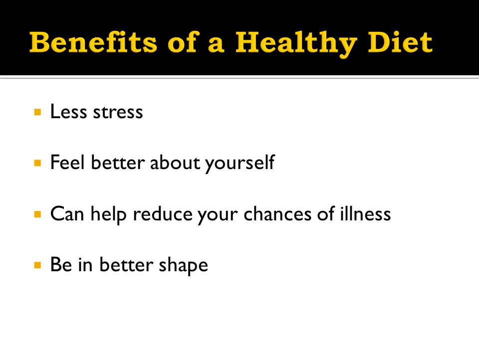  Less stress  Feel better about yourself  Can help reduce your chances of illness  Be in better shape
