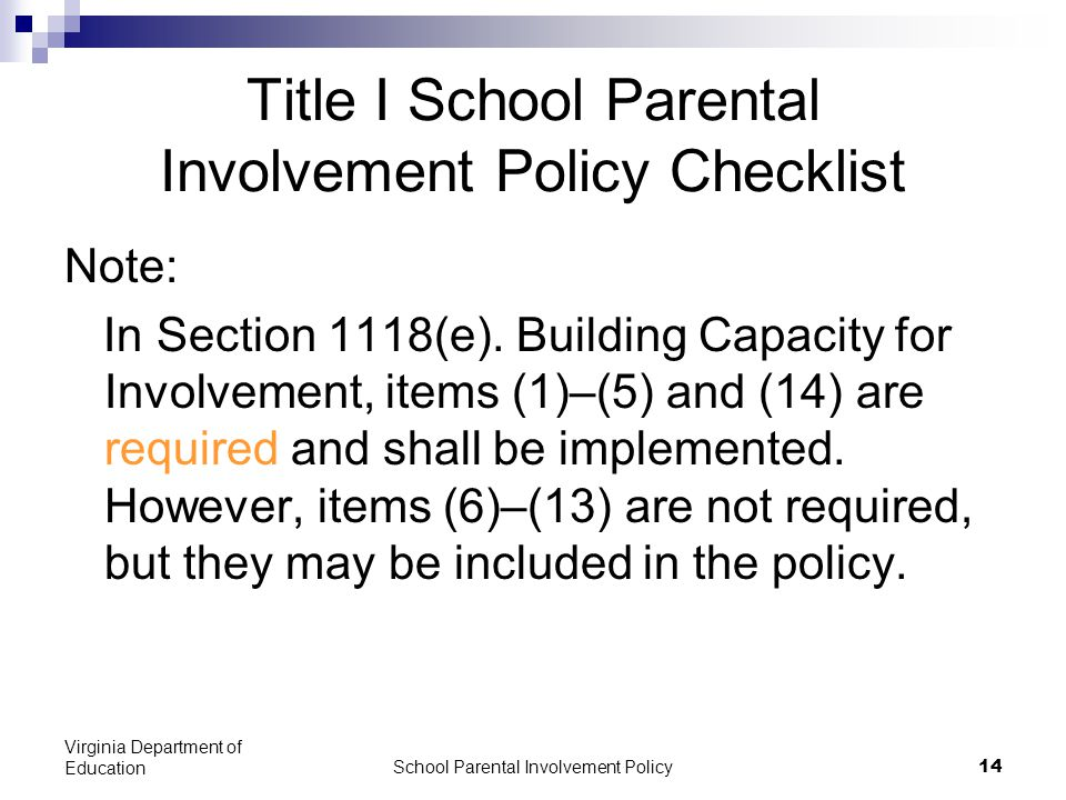 School Parental Involvement Policy 14 Virginia Department of Education Title I School Parental Involvement Policy Checklist Note: In Section 1118(e).