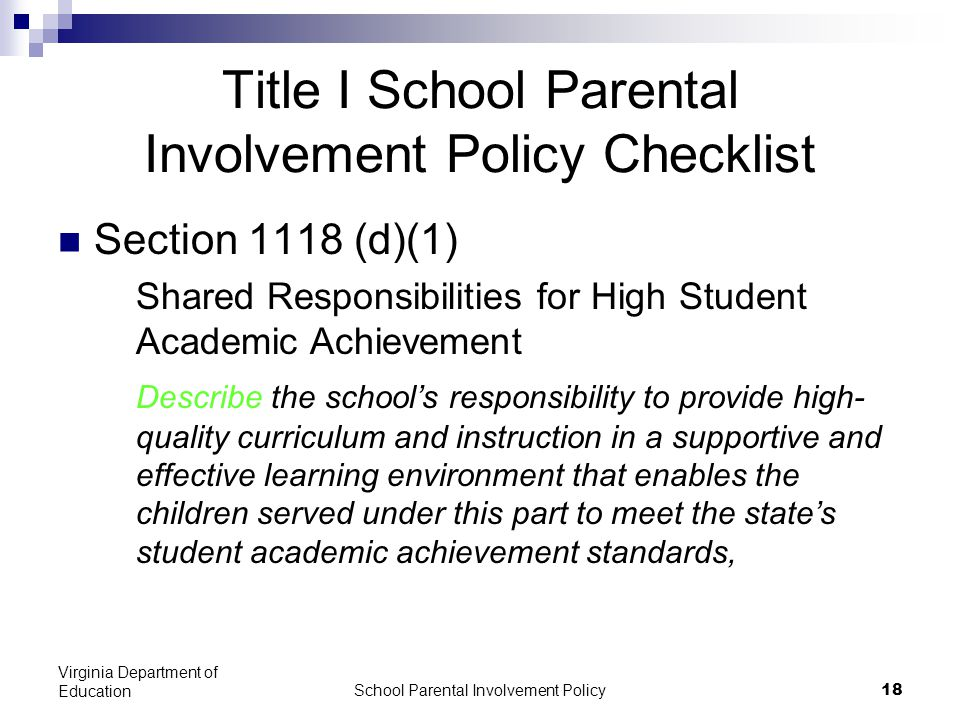 School Parental Involvement Policy 18 Virginia Department of Education Title I School Parental Involvement Policy Checklist Section 1118 (d)(1) Shared Responsibilities for High Student Academic Achievement Describe the school's responsibility to provide high- quality curriculum and instruction in a supportive and effective learning environment that enables the children served under this part to meet the state's student academic achievement standards,