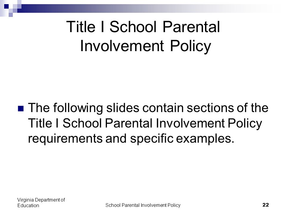 School Parental Involvement Policy 22 Virginia Department of Education Title I School Parental Involvement Policy The following slides contain sections of the Title I School Parental Involvement Policy requirements and specific examples.