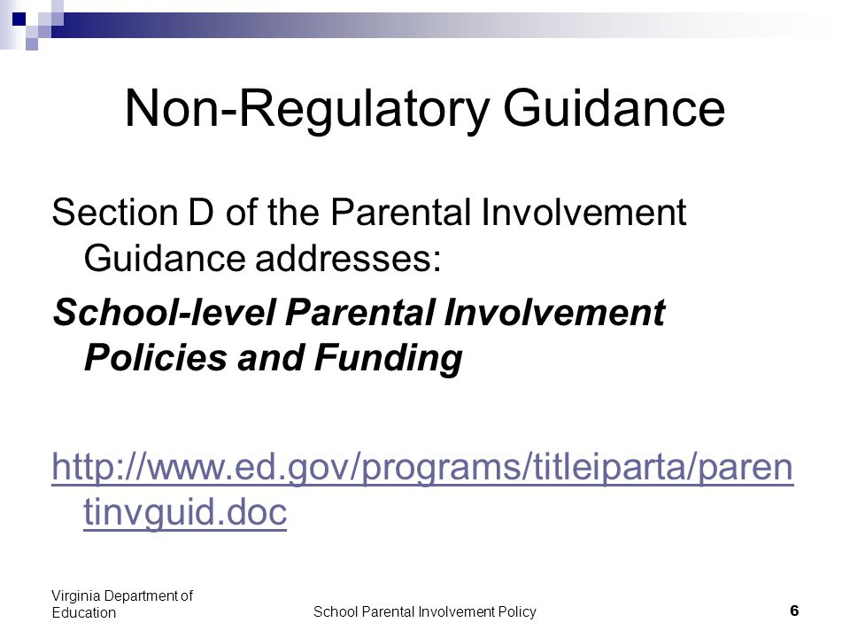 School Parental Involvement Policy 6 Virginia Department of Education Non-Regulatory Guidance Section D of the Parental Involvement Guidance addresses: School-level Parental Involvement Policies and Funding   tinvguid.doc