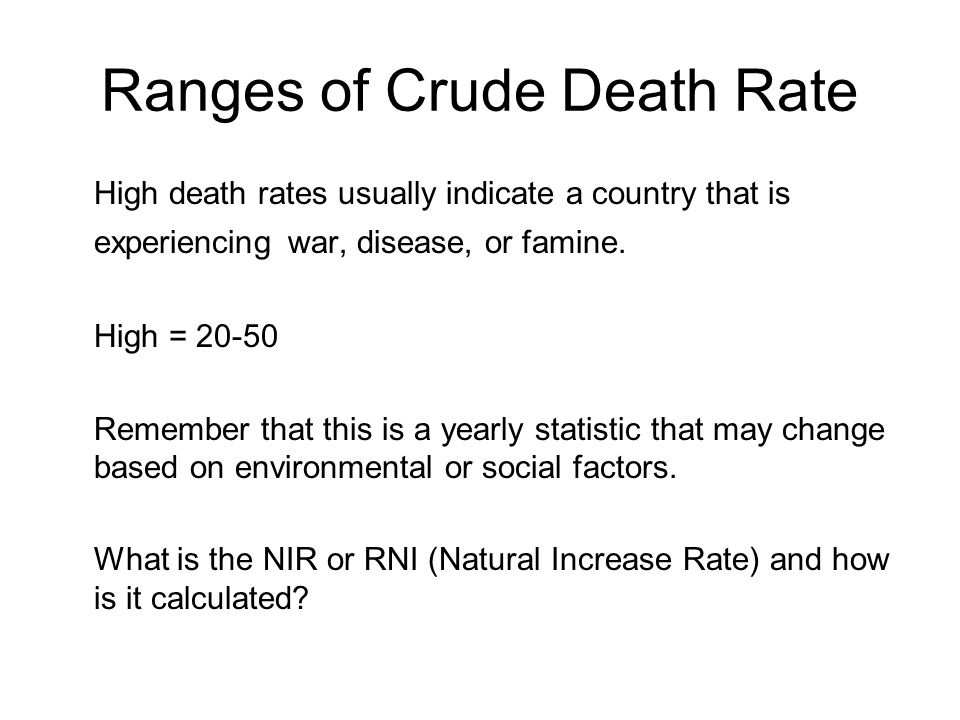 Ranges of Crude Death Rate High death rates usually indicate a country that is experiencing war, disease, or famine.