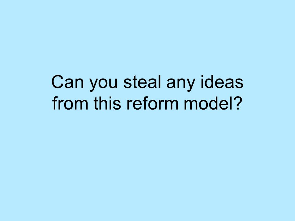 Can you steal any ideas from this reform model