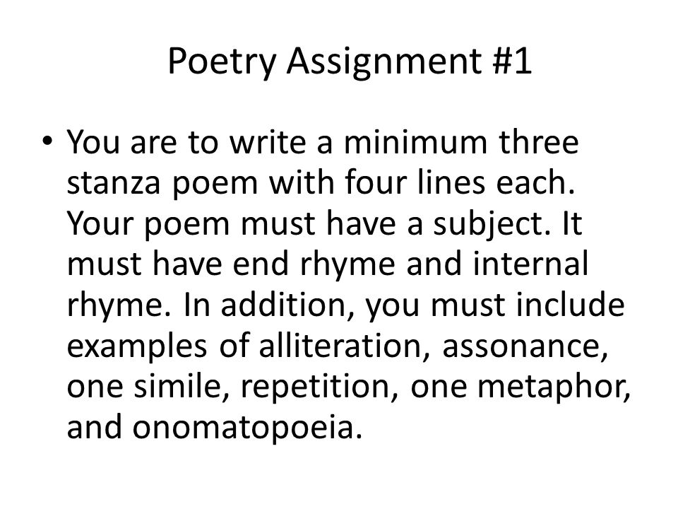 Poetry Assignment #1 You are to write a minimum three stanza poem with four lines each.