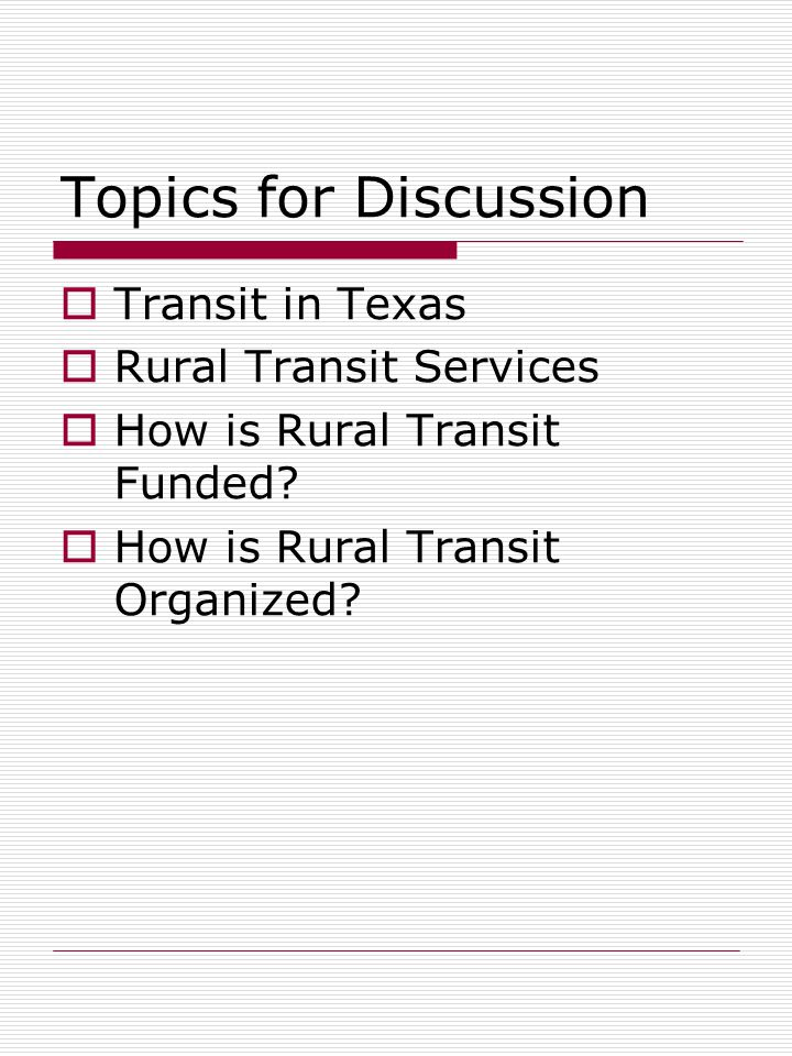 Topics for Discussion  Transit in Texas  Rural Transit Services  How is Rural Transit Funded.