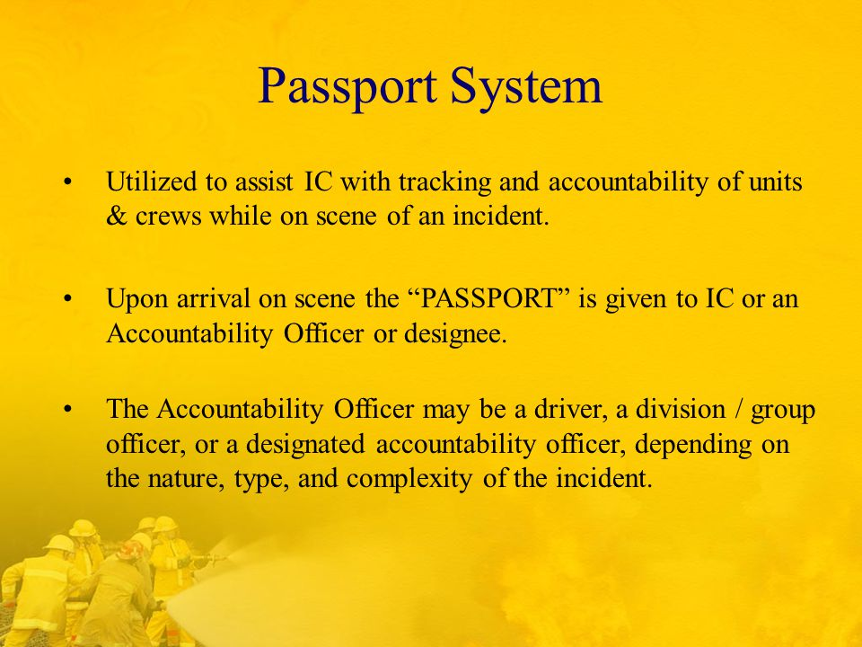 Passport System Utilized to assist IC with tracking and accountability of units & crews while on scene of an incident.