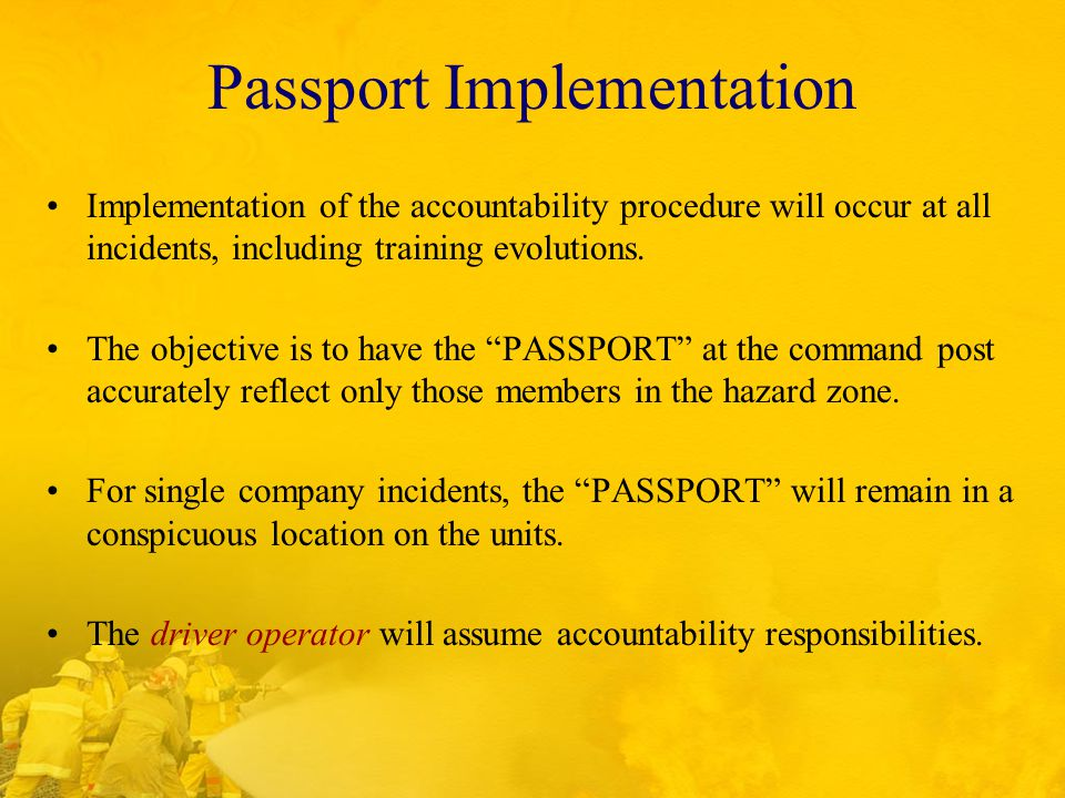 Passport Implementation Implementation of the accountability procedure will occur at all incidents, including training evolutions.