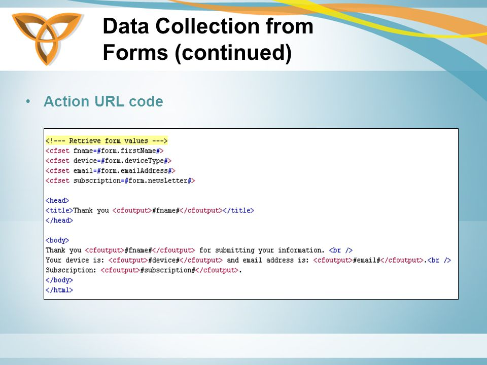 Data Collection from Forms (continued) Action URL code