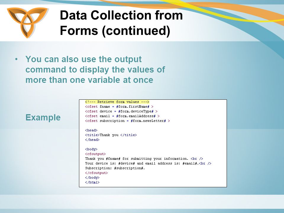 Data Collection from Forms (continued) You can also use the output command to display the values of more than one variable at once Example