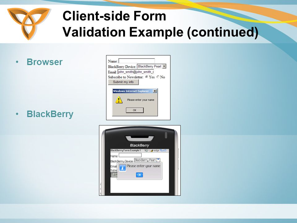 Client-side Form Validation Example (continued) Browser BlackBerry