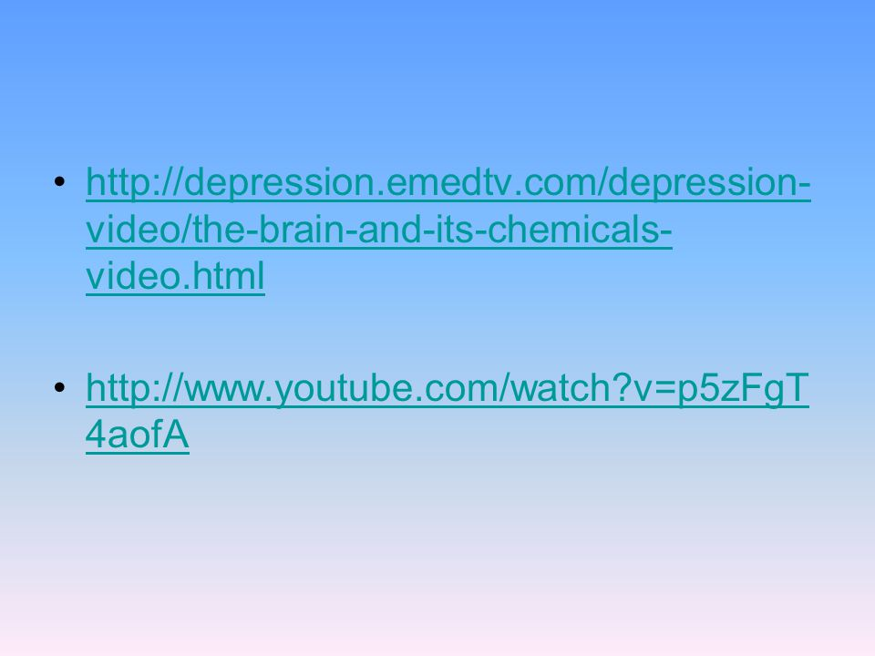 video/the-brain-and-its-chemicals- video.htmlhttp://depression.emedtv.com/depression- video/the-brain-and-its-chemicals- video.html   v=p5zFgT 4aofAhttp://  v=p5zFgT 4aofA