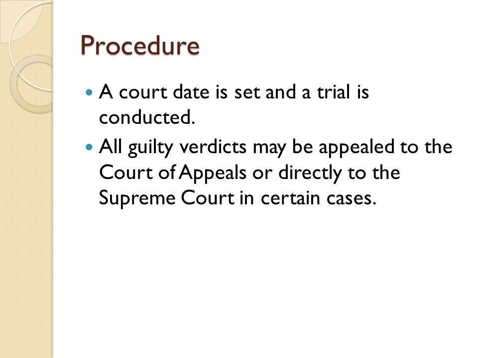 Procedure A court date is set and a trial is conducted.