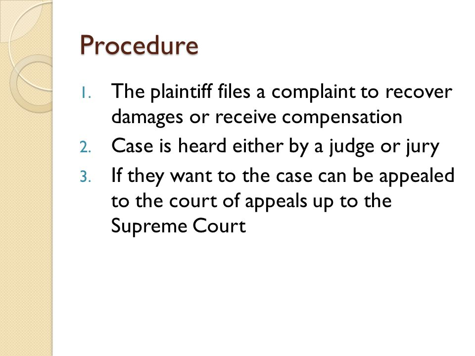 Procedure 1. The plaintiff files a complaint to recover damages or receive compensation 2.