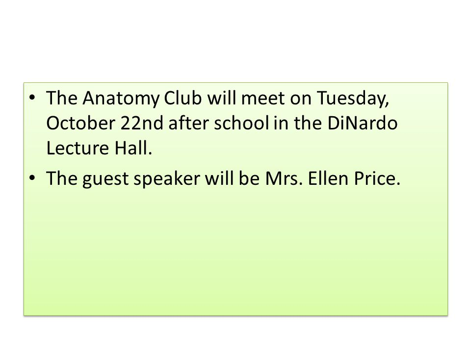 The Anatomy Club will meet on Tuesday, October 22nd after school in the DiNardo Lecture Hall.
